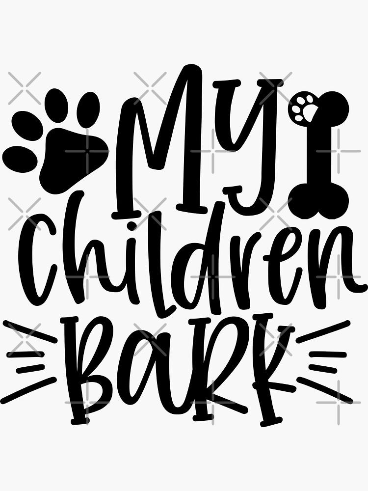 My Children Bark-Dog Lovers by RiyasMerch