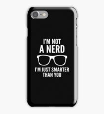 I'm Not A Nerd. I'm Just Smarter Than You. iPhone Case/Skin
