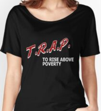 Trap To Rise Above Poverty - White  Women's Relaxed Fit T-Shirt