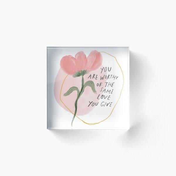 Du bist der gleichen Liebe würdig, die du gibst Acrylblock