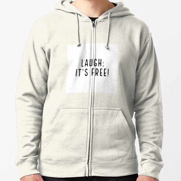 Laughter is free, and good for the soul Zipped Hoodie