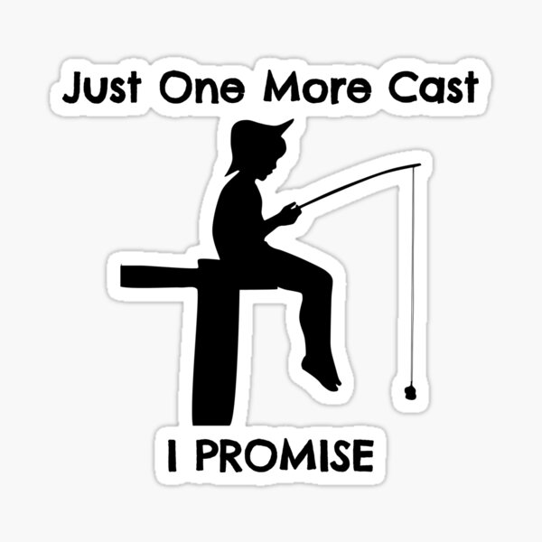 Just One More Cast I Promise Fishing Fisherman Sticker