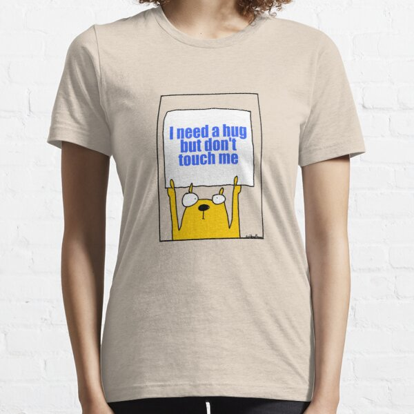 I need a hug but don't touch me Essential T-Shirt