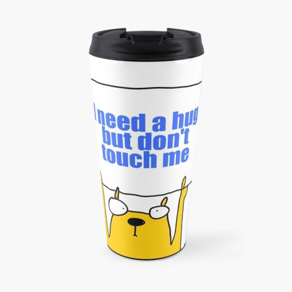 I need a hug but don't touch me Travel Mug