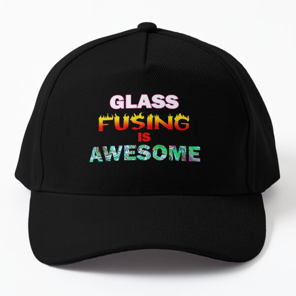 Glass Fusing is Awesome! - For Glass Fusers Baseball Cap
