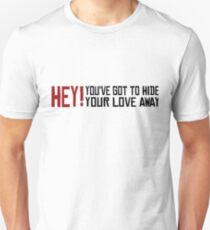 You've got to hide your love away  Unisex T-Shirt