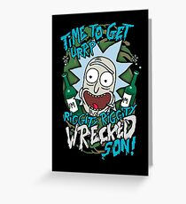 Rick and Morty Get riggedy riggedy wrecked son! Greeting Card