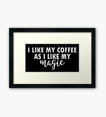 I like my coffee as I like my magic Framed Print