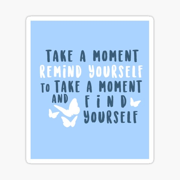 take a moment to find yourself Sticker