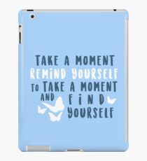 take a moment to find yourself iPad Case/Skin