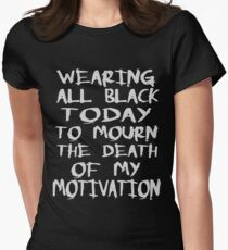wearing black to mourn the death of my motivation T-Shirt