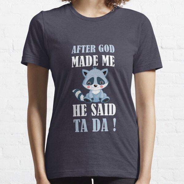 AFTER GOD MADE ME HE SAID TA DA Essential T-Shirt