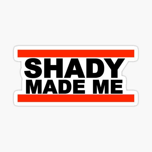 Shady Made Me Sticker