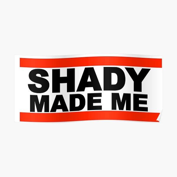 Shady m'a fait Poster