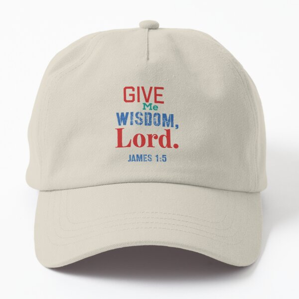Give Me Wisdom James 1_5 Inspirational Lifequote Colored text Back to school Dad Hat