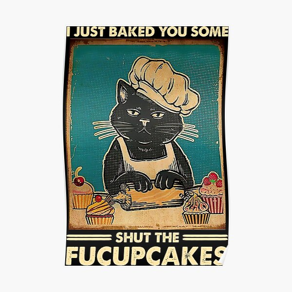 I Just Baked You Some Shut The Fucupcakes cat lover gifts Poster
