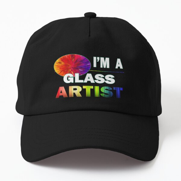 I'm a Glass Artist - For Glass Artists Dad Hat
