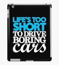 Life's too short to drive boring cars (1) iPad Case/Skin