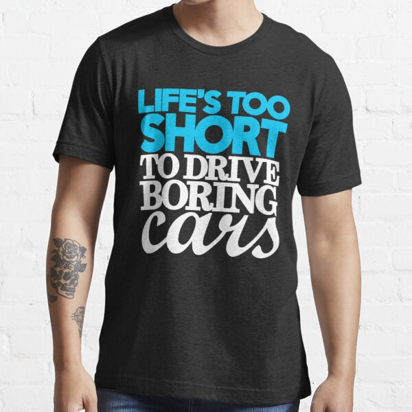 Life's too short to drive boring cars (1) Essential T-Shirt