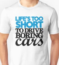Life's too short to drive boring cars (2) Unisex T-Shirt