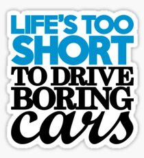 Life's too short to drive boring cars (2) Sticker