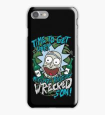 Rick and Morty Get riggedy riggedy wrecked son! iPhone Case/Skin