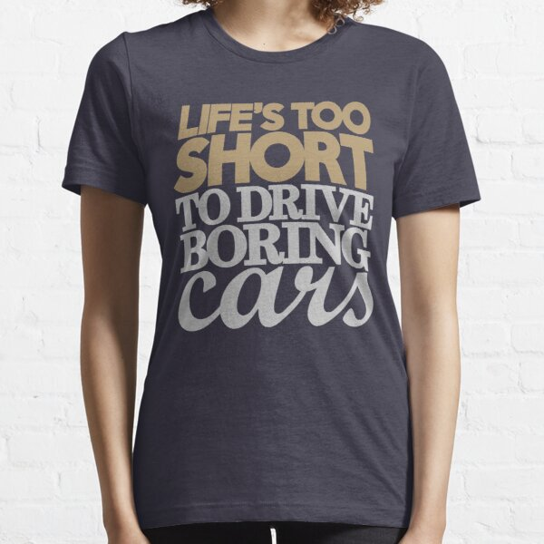 Life's too short to drive boring cars (6) Essential T-Shirt