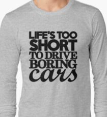 Life's too short to drive boring cars (7) Long Sleeve T-Shirt