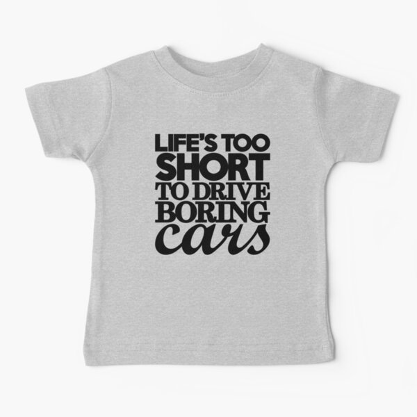 Life's too short to drive boring cars (7) Baby T-Shirt