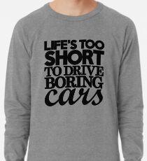 Life's too short to drive boring cars (7) Lightweight Sweatshirt