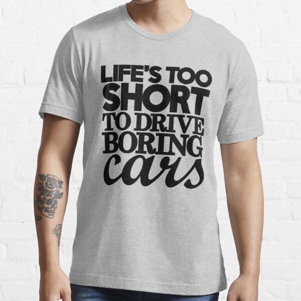 Life's too short to drive boring cars (7) Essential T-Shirt
