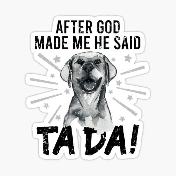 After God Made ~ Me He said TaDa. TaDa Vintage funny golden retriever Sticker
