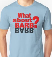 What About Barb? Unisex T-Shirt