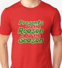 Presents are the reason for the season Unisex T-Shirt