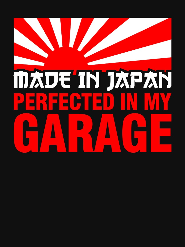 Made In Japan PERFECTED IN MY GARAGE (1) | Unisex T-Shirt