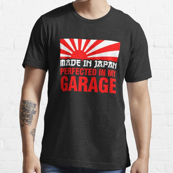 Made In Japan PERFECTED IN MY GARAGE (1) Essential T-Shirt