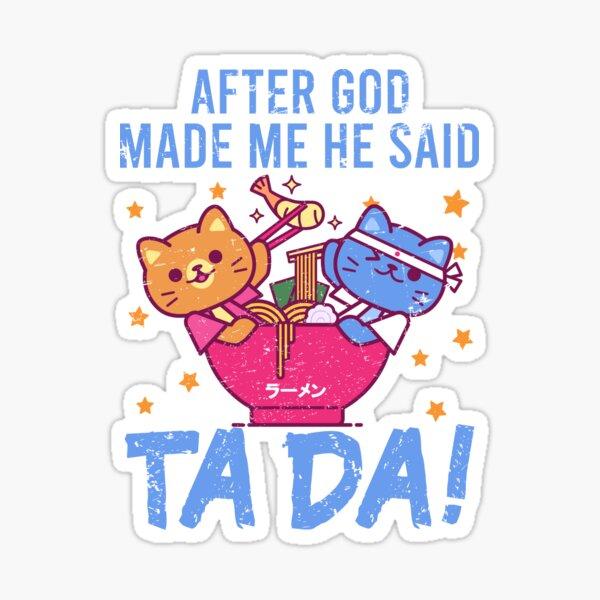 After God Made ~ Me He said TaDa. TaDa retro cats eating ramen noodles Sticker