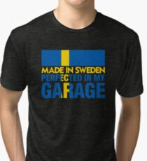 Made In Sweden PERFECTED IN MY GARAGE Tri-blend T-Shirt