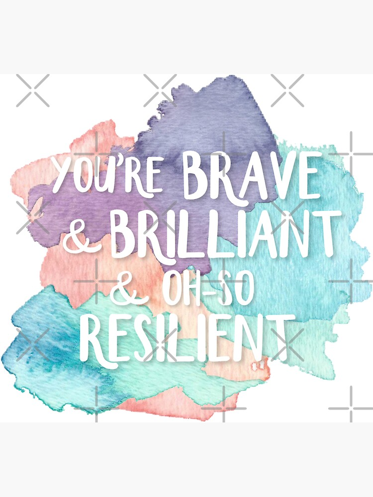 You're Brave & Brilliant & Oh-So Resilient by decentart
