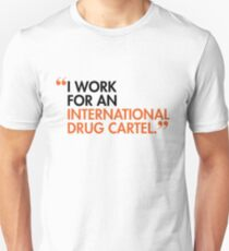 I WORK FOR AN INTERNATIONAL DRUG CARTEL T-Shirt