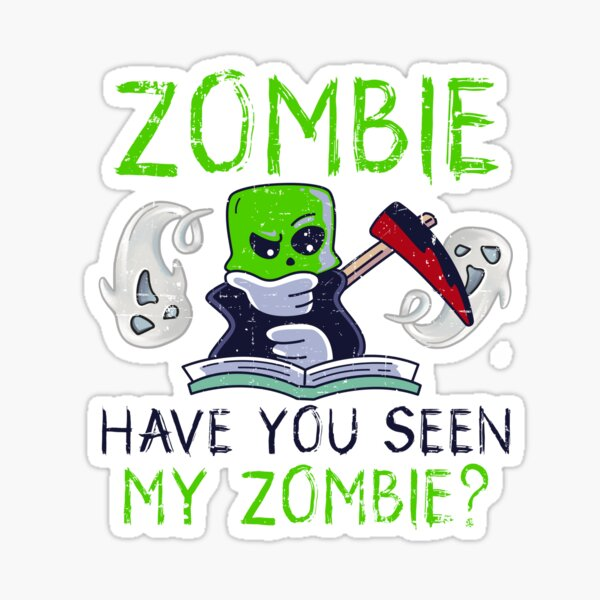 Halloween Zombie Have You Seen My Zombie Funny Death Scythe Sticker