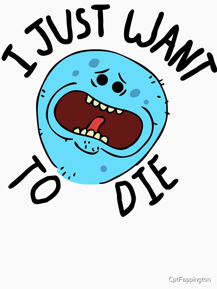 Mr Meeseeks; I Just Want to Die by CptFappington