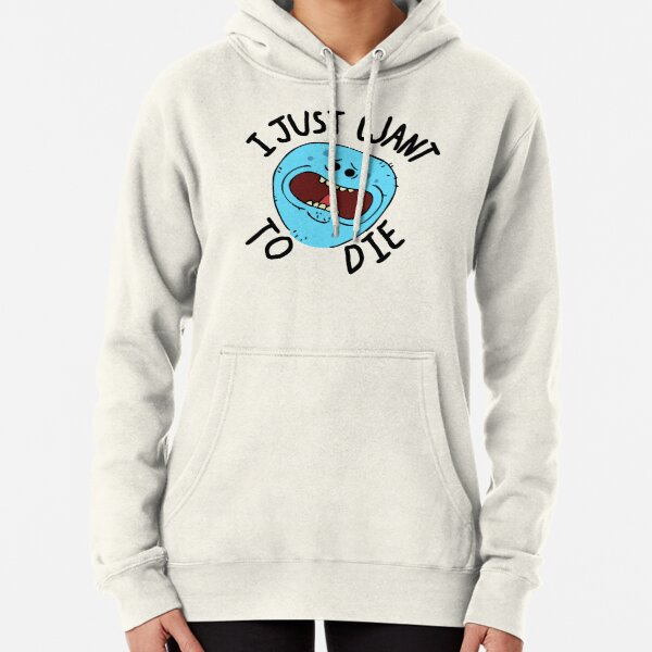 Mr Meeseeks; I Just Want to Die Pullover Hoodie
