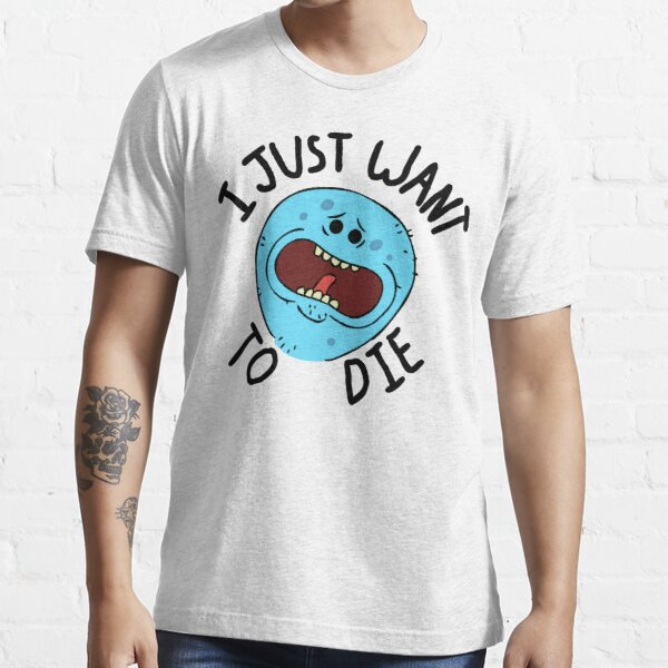 Mr Meeseeks; I Just Want to Die Essential T-Shirt
