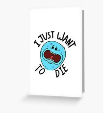 Mr Meeseeks; I Just Want to Die Greeting Card