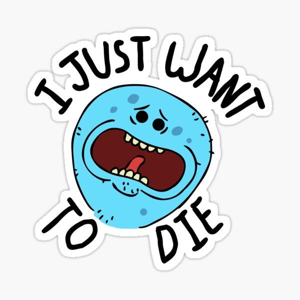 Mr Meeseeks; I Just Want to Die Sticker