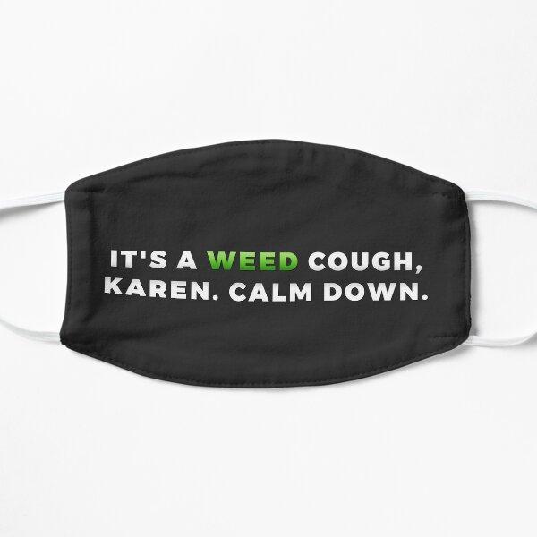 It's A Weed Cough, Karen. Flat Mask