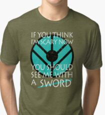 If you think I'm scary now, you should see me with a SWORD Tri-blend T-Shirt