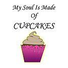 My Soul is Made of Cupcakes!!! by ToxicMaiden