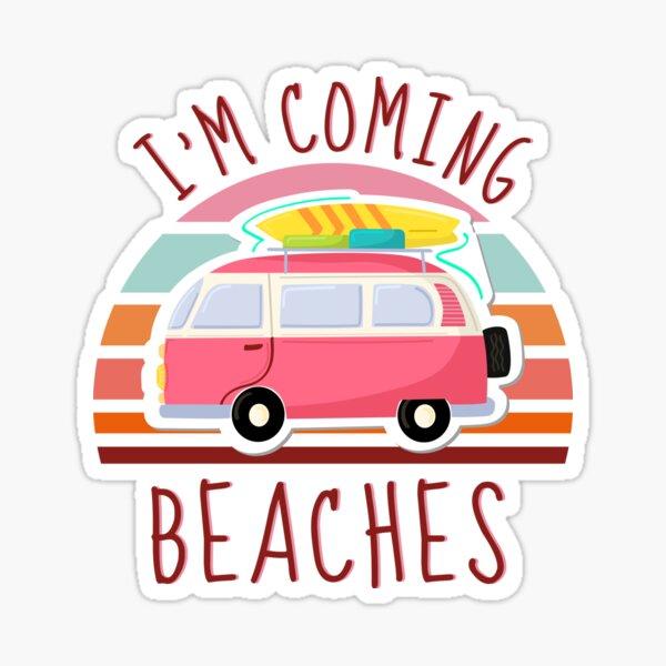 I'm Coming Beaches Sticker